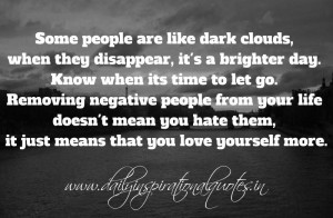 Some people are like dark clouds, when they disappear, it's a brighter ...