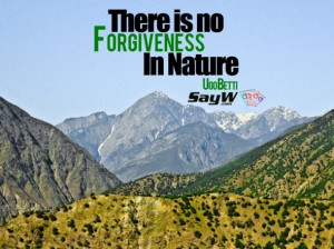 There is no forgiveness in nature. – Ugo Betti