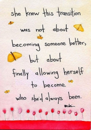 She knew this transition was not about becoming someone better, but ...