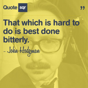... is best done bitterly. - John Hodgman #quotesqr #quotes #funnyquotes