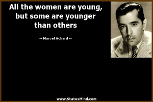 ... some are younger than others - Marcel Achard Quotes - StatusMind.com
