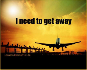 need to get away..