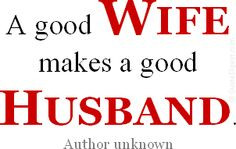 husband wife quotes | Wife quote: A good wife makes a good husband ...