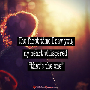 "The first time I saw you, my heart whispered ""that's the one"""