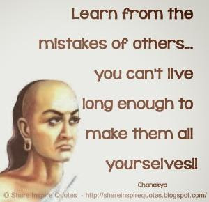 Learn from the mistakes of others... you can't live long enough to ...
