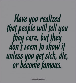 Have you realized that people will tell you they care, but they don't ...