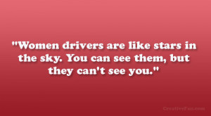 Women drivers are like stars in the sky. You can see them, but they ...