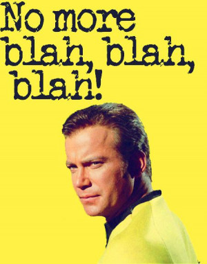 "Star Trek Quotes ""No more blah, blah, blah!"" 