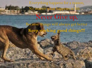 ... life… Never Give up, Because things will always get better, Keep