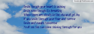 Smile though your heart is achingSmile even though it's breakingWhen ...