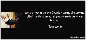 are now in the Me Decade - seeing the upward roll of the third great ...
