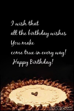 wish that all the birthday wishes You make come true in every way ...