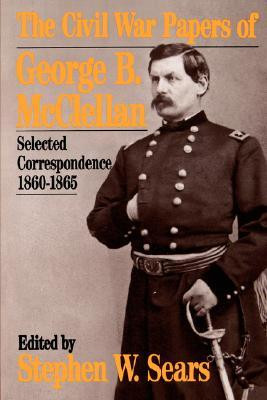 The Civil War Papers Of George B. Mcclellan: Selected Correspondence ...
