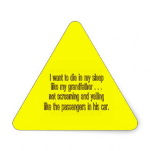 Want To Die Like Grandpa - Funny Sayings Triangle Sticker