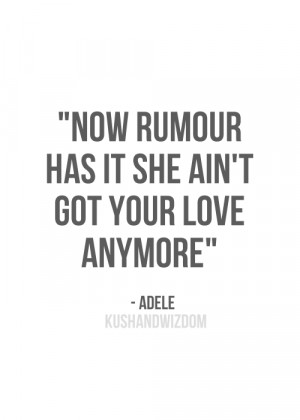 Now rumour has it she ain't got your love anymore.