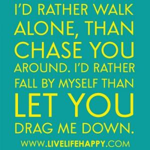 rather walk alone.
