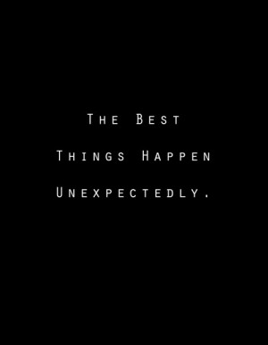 The Best Things Happen Unexpectedly Quote