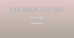 quote-John-Dillinger-what-do-you-expect-me-to-do-148142.png