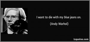 quote-i-want-to-die-with-my-blue-jeans-on-andy-warhol-292977.jpg