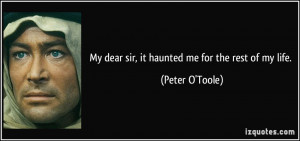 My dear sir, it haunted me for the rest of my life. - Peter O'Toole