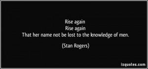Rise again Rise again That her name not be lost to the knowledge of ...