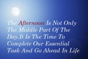 The Afternoon is not only the middle part of the day. It is the time ...