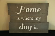 Home is Where My Dog is Rustic Wood Pallet Sign