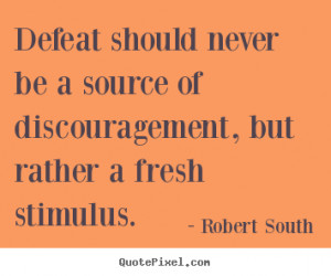 ... robert south more motivational quotes love quotes life quotes