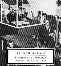 Eichmann in Jerusalem. Hannah Arendt. Read this book if you want to ...