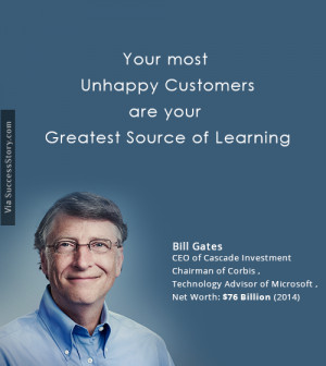 Your most unhappy customers are yourgreatest source of learning ...