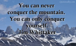 You Can Never Conquer The Mountain, You Can Only Conquer Yourself