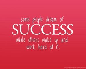 Inspiring quotes / Some people dream of SUCCESS while others wake up ...