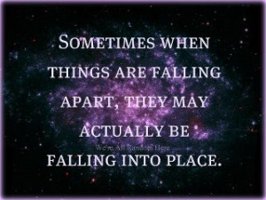 are falling apart they may actually be falling into place Life Quotes ...