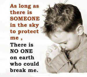 As long as there is someone in the sky to protect me, There is no one ...