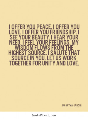 Friendship quotes - I offer you peace. i offer you love. i offer you ...