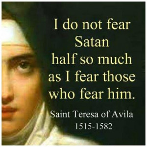 do not fear Satan half so much as I fear those who fear him.