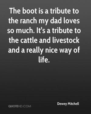 boot is a tribute to the ranch my dad loves so much. It's a tribute ...