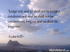 Judge Not, And Ye Shall Not Be Judged Condemn Not, And Ye Shall Not Be ...