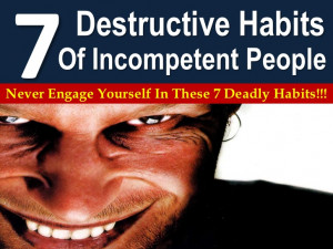 Destructive Habits Of Incompetent People!!!