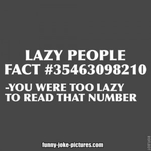 Funny Lazy People Fact Quote Picture   You were too lazy to read that ...