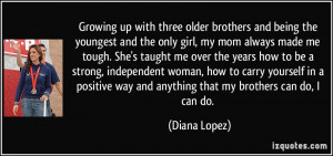 Growing up with three older brothers and being the youngest and the ...