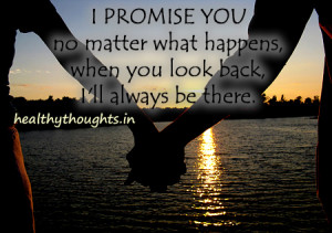 ... -quotes-i promise you that i will always be there when you look back