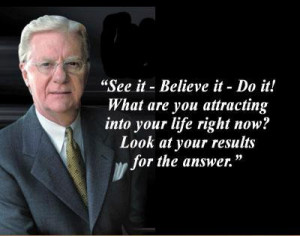 See it – Believe it – Do it – Bob Proctor