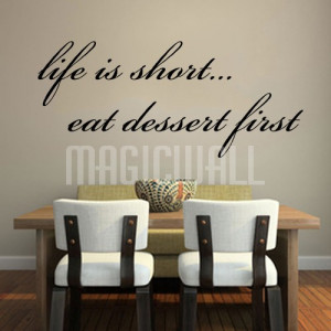... Life is Short... Eat Dessert First - Quotes - Wall Decals Stickers