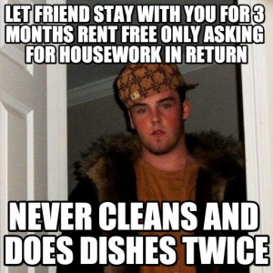 Scumbag Steve : Freeloaders., Let Friend Stay With You For 3 Months ...