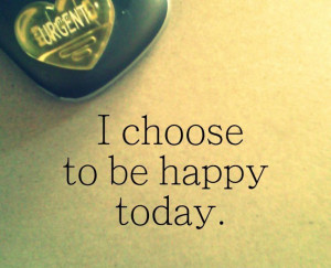 choose-to-be-happy-today-life-quotes-sayings-pictures.jpg
