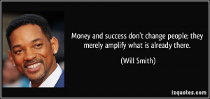 Money and success don't change people; they merely amplify what is ...