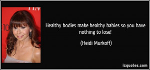 More Heidi Murkoff Quotes