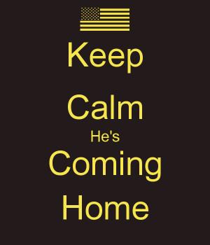 Keep Calm He's Coming Home