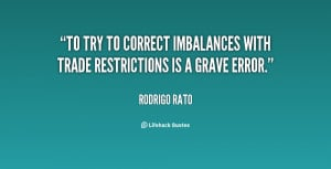 To try to correct imbalances with trade restrictions is a grave error ...